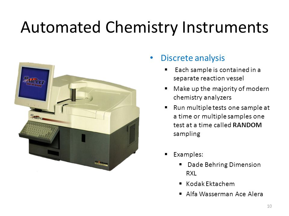 Automated Chemistry Instruments Discrete analysis  Each sample is contained in a separate reaction vessel  Make up the majority of modern chemistry