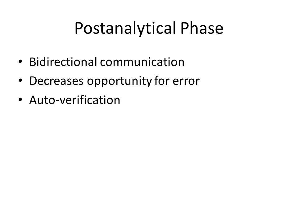 Postanalytical Phase Bidirectional communication Decreases opportunity for error Auto-verification