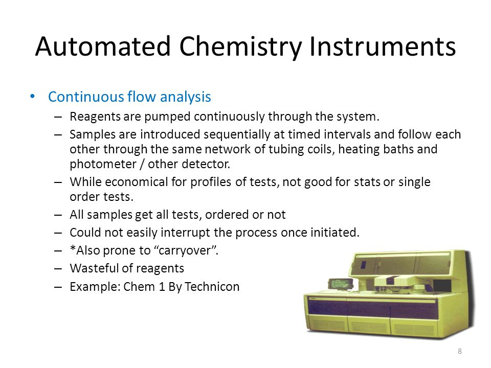 9 Automated Chemistry Instruments Centrifugal analysis – A discrete system where the transfer of solutions is carried out by the use of centrifugal force – Runs multiple samples, one test at a time – Example: Cobas-Bio and IL Monarch