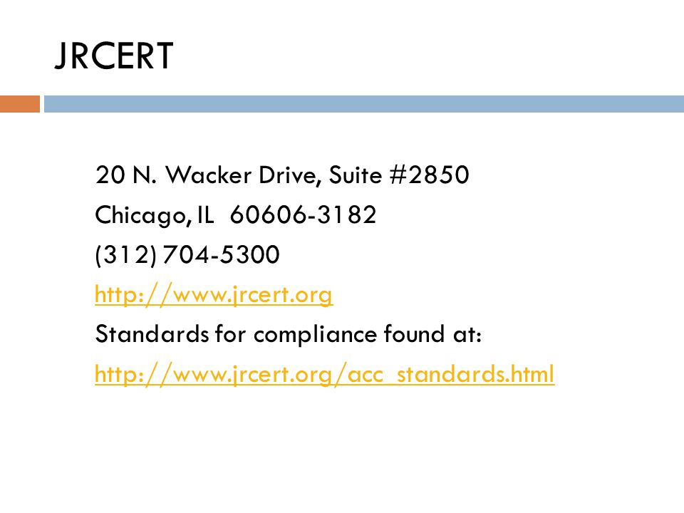 JRCERT 20 N. Wacker Drive, Suite #2850 Chicago, IL 60606-3182 (312) 704-5300 http://www.jrcert.org Standards for compliance found at: http://www.jrcer