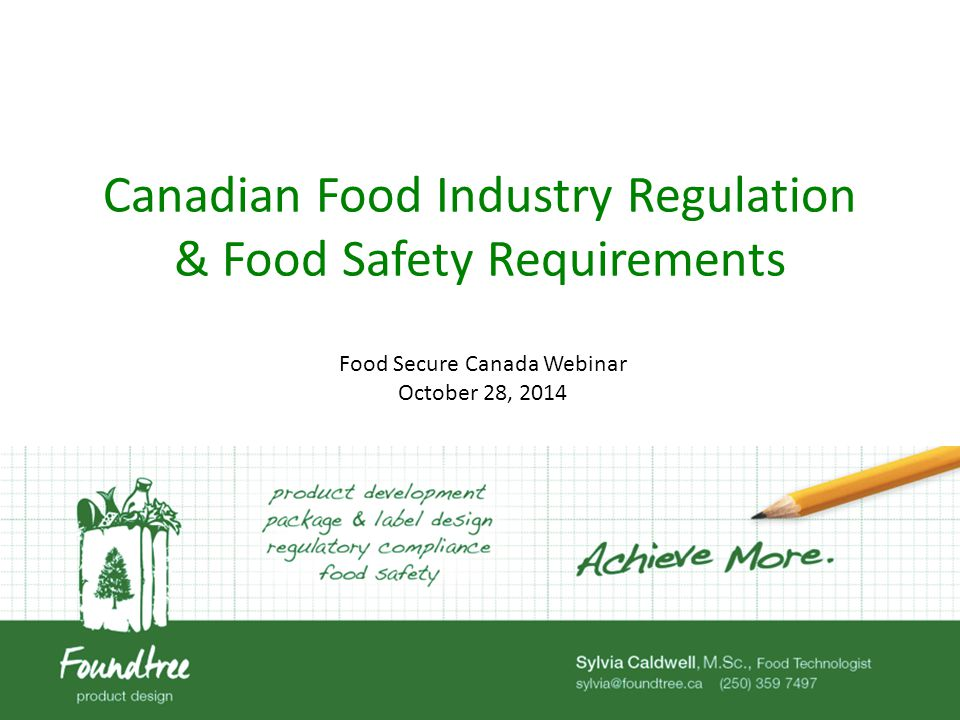 Canadian Food Industry Regulation & Food Safety Requirements Food Secure Canada Webinar October 28, 2014