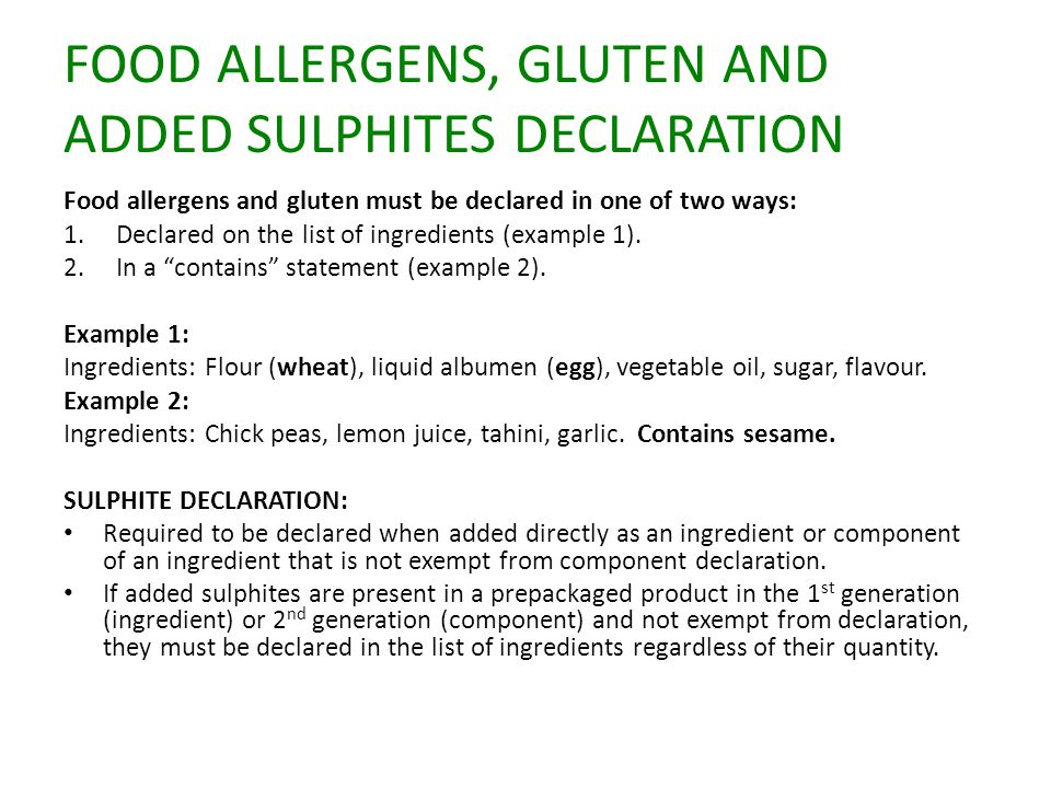 FOOD ALLERGENS, GLUTEN AND ADDED SULPHITES DECLARATION Food allergens and gluten must be declared in one of two ways: 1.Declared on the list of ingred