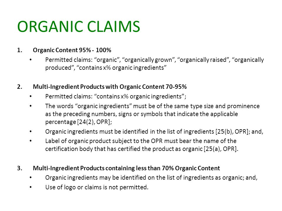 "ORGANIC CLAIMS 1.Organic Content 95% - 100% Permitted claims: ""organic"", ""organically grown"", ""organically raised"", ""organically produced"", ""contains"