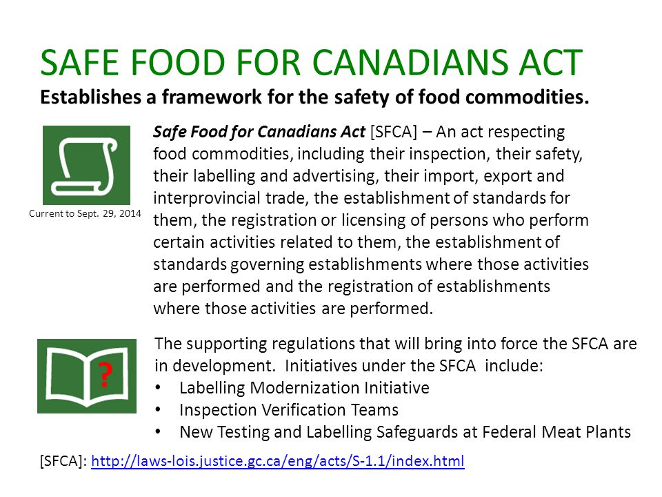 SAFE FOOD FOR CANADIANS ACT Establishes a framework for the safety of food commodities.