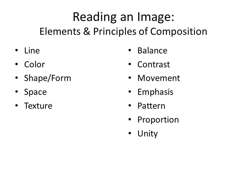 Reading an Image: Elements & Principles of Composition Line Color Shape/Form Space Texture Balance Contrast Movement Emphasis Pattern Proportion Unity