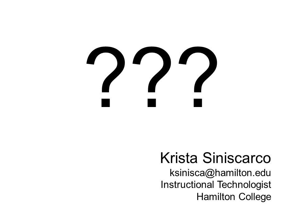 Krista Siniscarco ksinisca@hamilton.edu Instructional Technologist Hamilton College