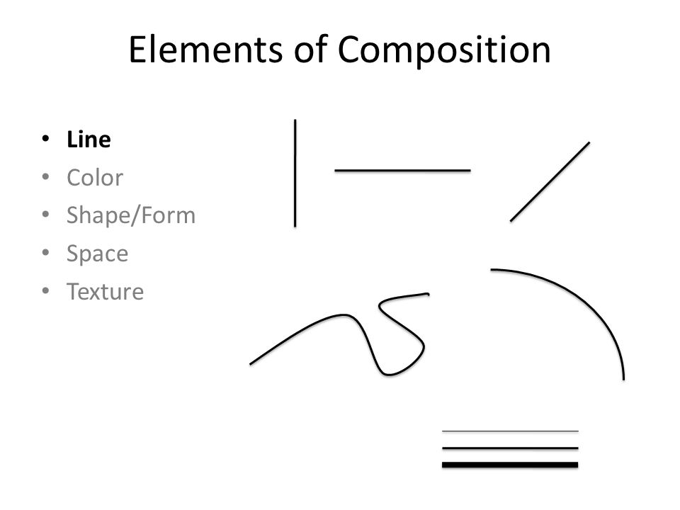 Elements of Composition Line Color – Hue – Value – Intensity Shape/Form Space Texture Primary Secondary Warm Cool Value Intensity/Saturation Color Wheel