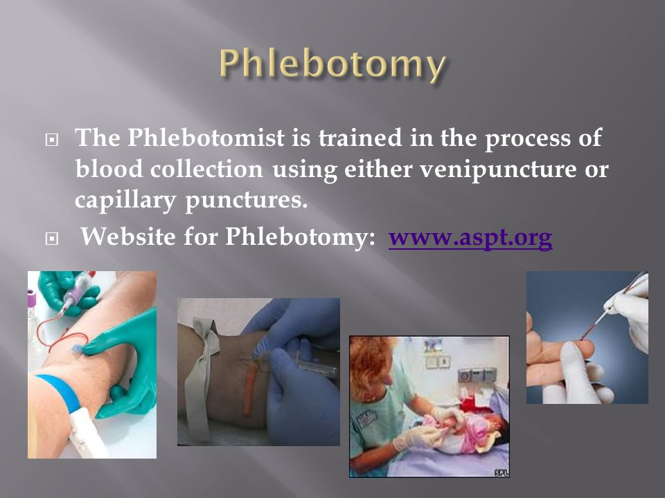 The Phlebotomist is trained in the process of blood collection using either venipuncture or capillary punctures.