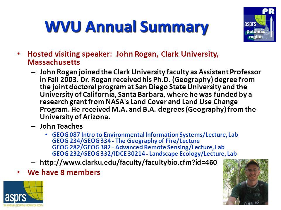 WVU Annual Summary Hosted visiting speaker: John Rogan, Clark University, Massachusetts – John Rogan joined the Clark University faculty as Assistant Professor in Fall 2003.