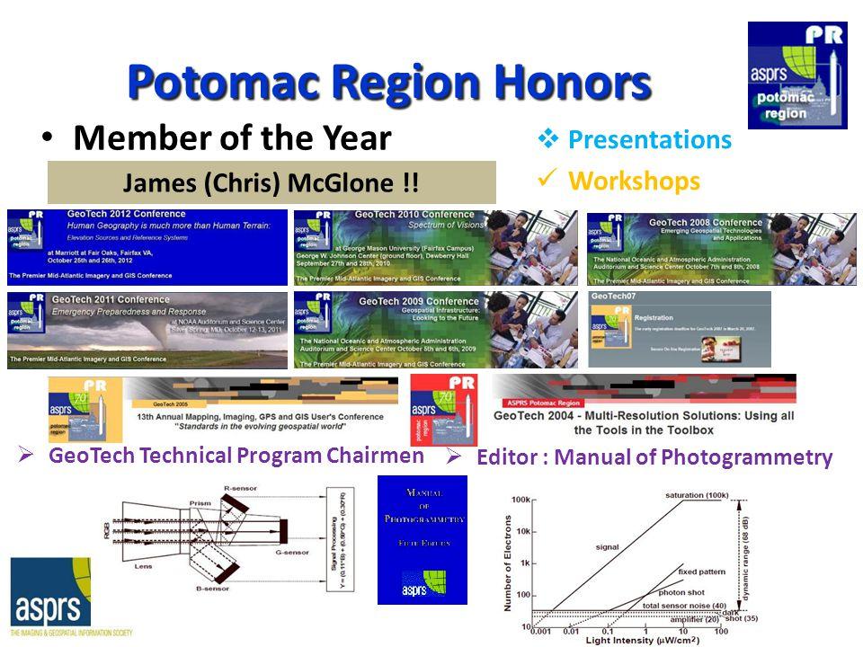 Potomac Region Honors Member of the Year  Presentations Workshops  GeoTech Technical Program Chairmen  Editor : Manual of Photogrammetry James (Chris) McGlone !!