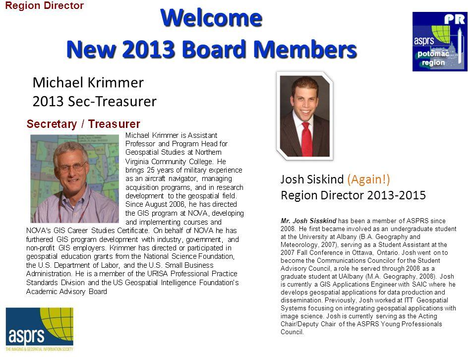 Welcome New 2013 Board Members Michael Krimmer 2013 Sec-Treasurer Josh Siskind (Again!) Region Director 2013-2015 Region Director Mr.