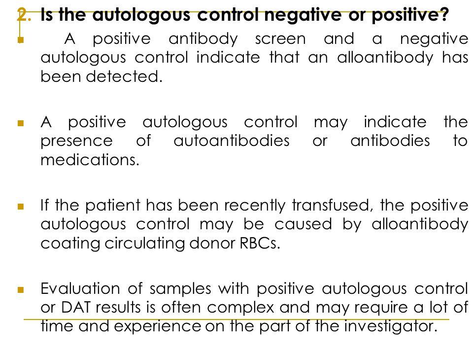 2.Is the autologous control negative or positive.