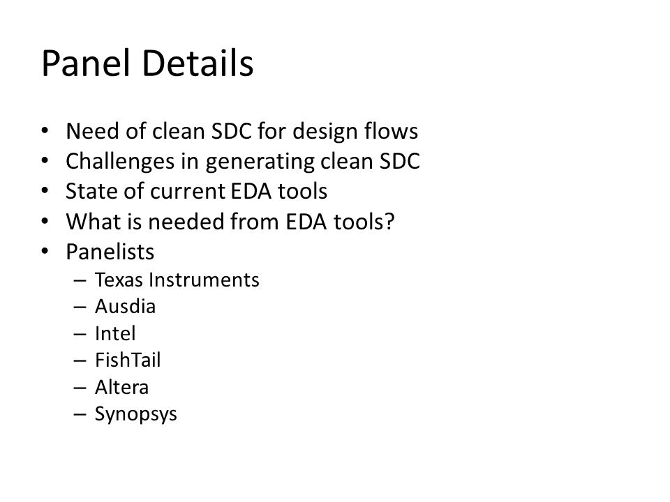 Panel Details Need of clean SDC for design flows Challenges in generating clean SDC State of current EDA tools What is needed from EDA tools.