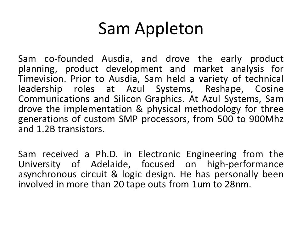 Sam Appleton Sam co-founded Ausdia, and drove the early product planning, product development and market analysis for Timevision.