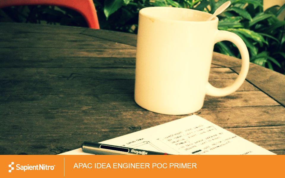 © COPYRIGHT 2012 SAPIENT CORPORATION | CONFIDENTIAL 1 APAC IDEA ENGINEER POC PRIMER