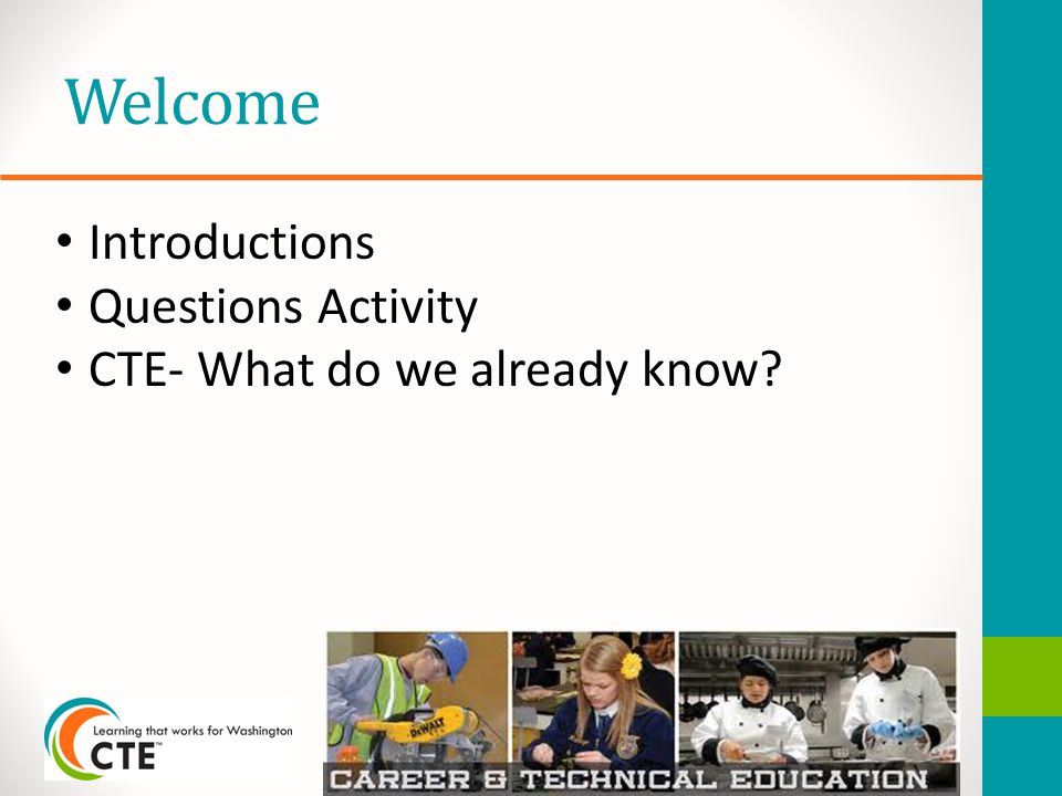 Welcome Introductions Questions Activity CTE- What do we already know