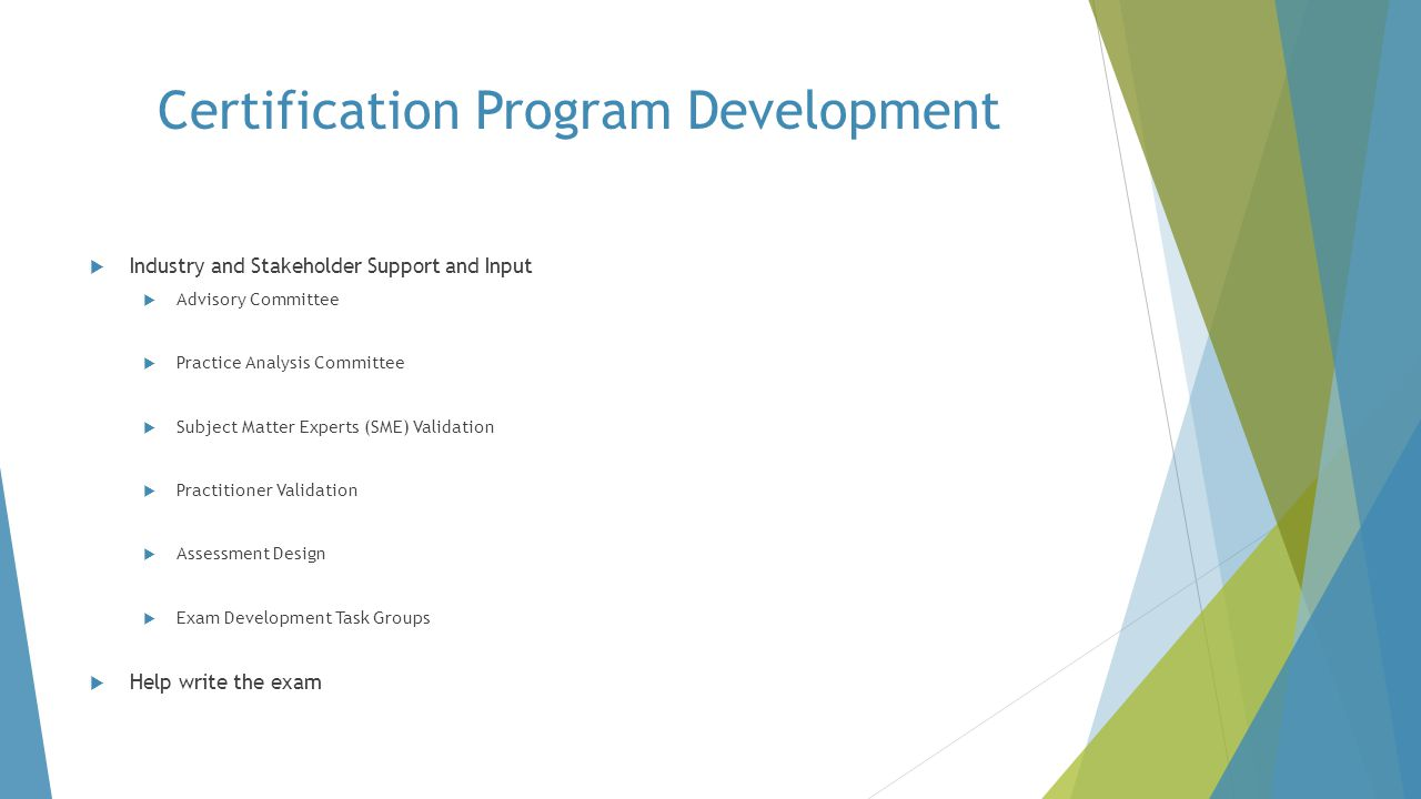 Certification Program Development  Industry and Stakeholder Support and Input  Advisory Committee  Practice Analysis Committee  Subject Matter Exp