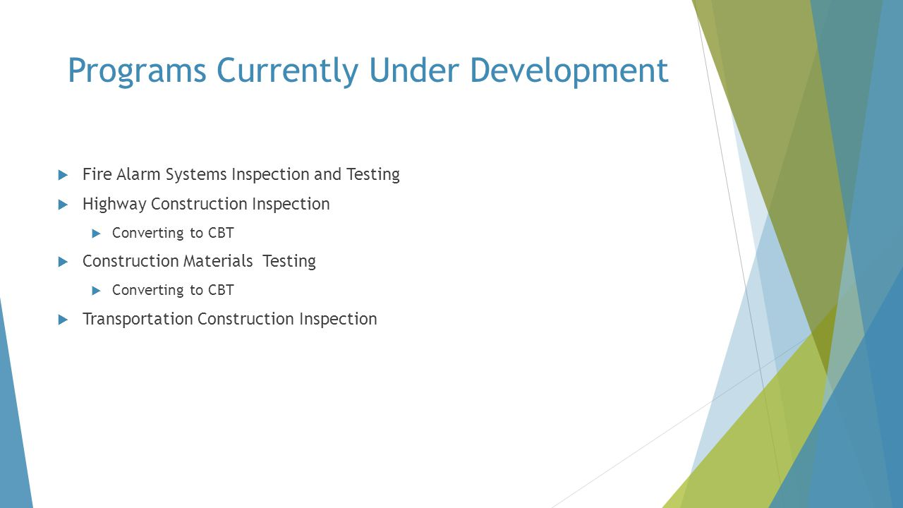 Programs Currently Under Development  Fire Alarm Systems Inspection and Testing  Highway Construction Inspection  Converting to CBT  Construction
