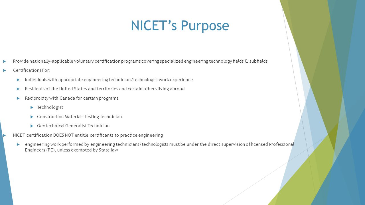 NICET's Purpose  Provide nationally-applicable voluntary certification programs covering specialized engineering technology fields & subfields  Cert