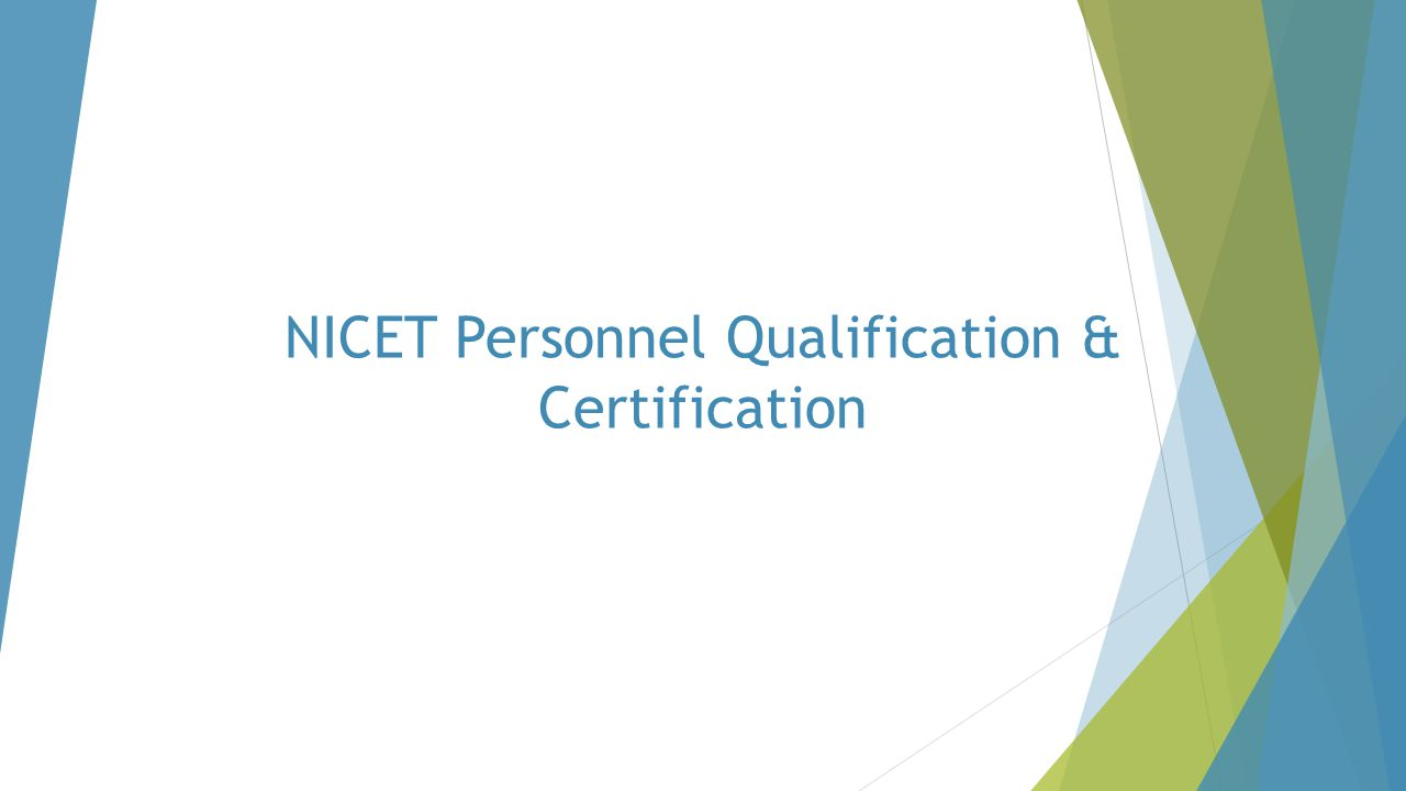 Value of NICET Certification for Technician  Professional stature  Job advancement opportunities  Accelerated entry into new job assignments or responsibilities  Assignments where NICET certification is a requirement  Marketable credential to employers