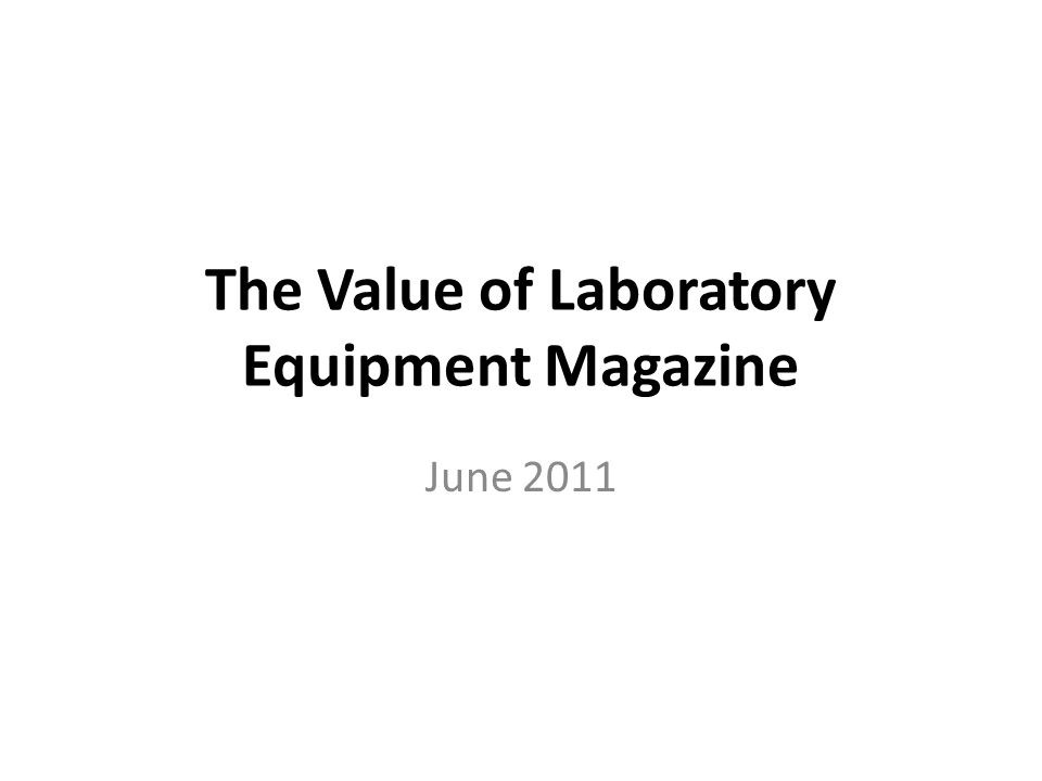 The Value of Laboratory Equipment Magazine June 2011