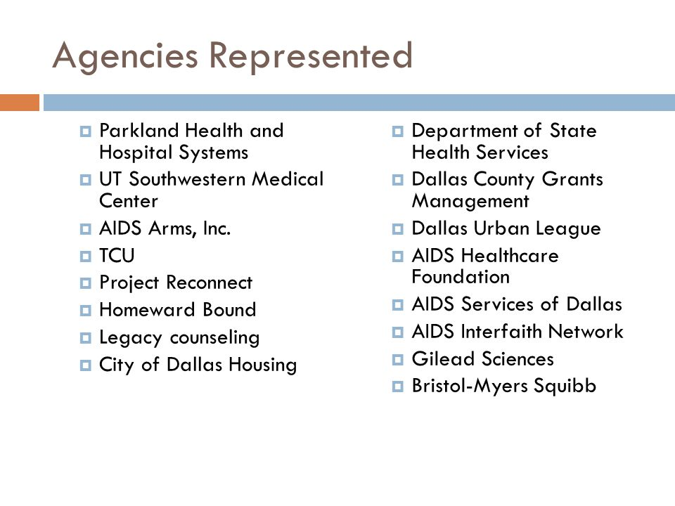 Agencies Represented  Parkland Health and Hospital Systems  UT Southwestern Medical Center  AIDS Arms, Inc.  TCU  Project Reconnect  Homeward Bo