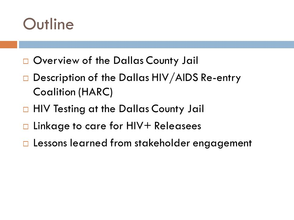 Outline  Overview of the Dallas County Jail  Description of the Dallas HIV/AIDS Re-entry Coalition (HARC)  HIV Testing at the Dallas County Jail 