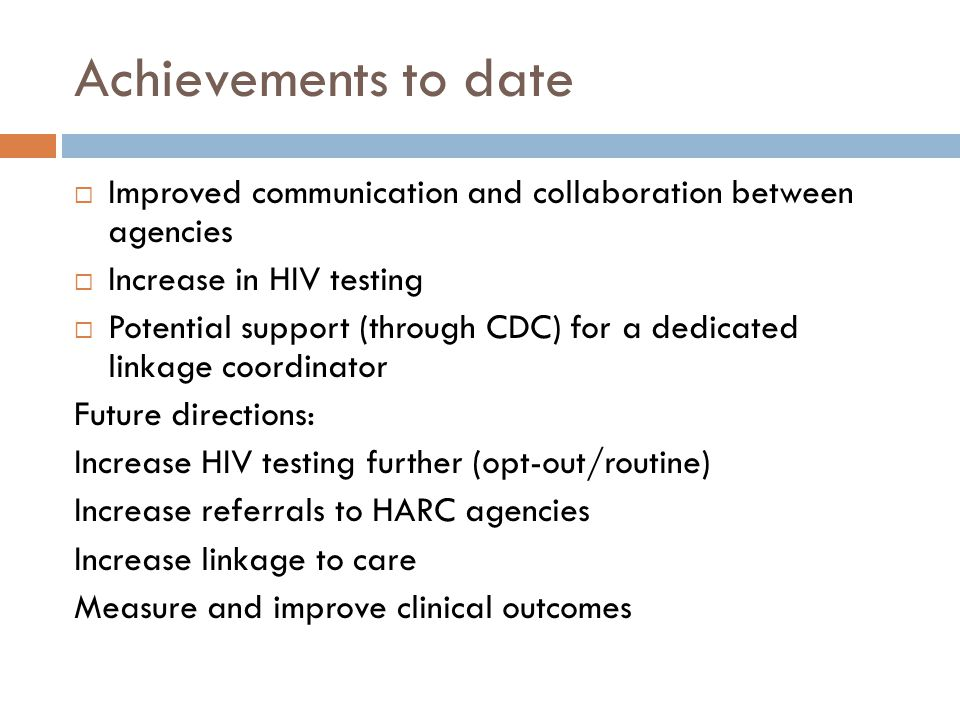 Achievements to date  Improved communication and collaboration between agencies  Increase in HIV testing  Potential support (through CDC) for a ded