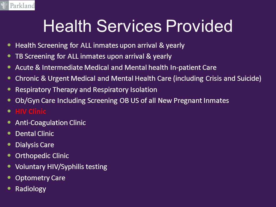 Health Services Provided Health Screening for ALL inmates upon arrival & yearly TB Screening for ALL inmates upon arrival & yearly Acute & Intermediat