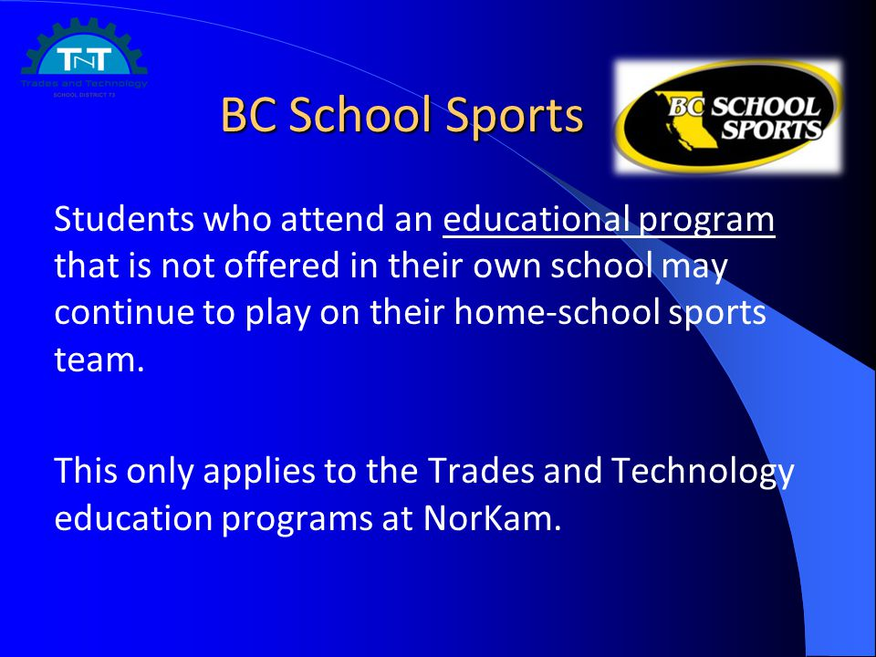 BC School Sports Students who attend an educational program that is not offered in their own school may continue to play on their home-school sports t