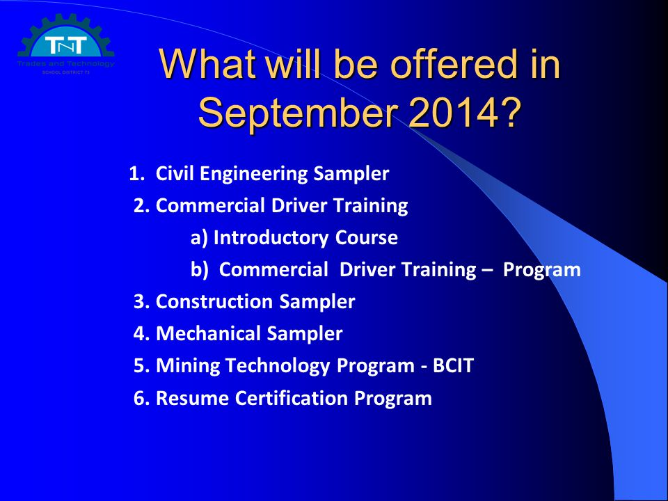 What will be offered in September 2014? 1. Civil Engineering Sampler 2. Commercial Driver Training a) Introductory Course b) Commercial Driver Trainin