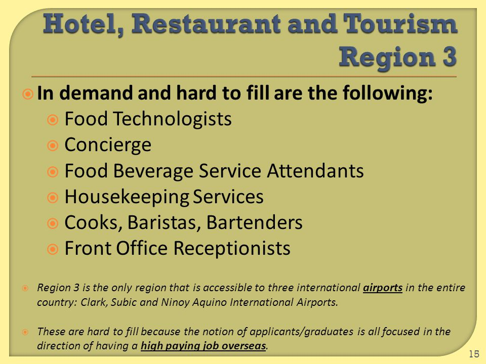  In demand and hard to fill are the following:  Food Technologists  Concierge  Food Beverage Service Attendants  Housekeeping Services  Cooks, B