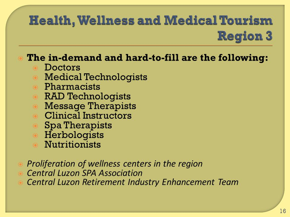  The in-demand and hard-to-fill are the following:  Doctors  Medical Technologists  Pharmacists  RAD Technologists  Message Therapists  Clinica