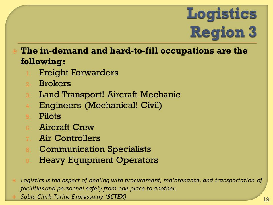  The in-demand and hard-to-fill occupations are the following: 1. Freight Forwarders 2. Brokers 3. Land Transport! Aircraft Mechanic 4. Engineers (Me