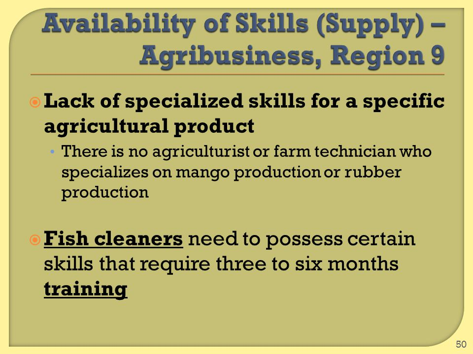  Lack of specialized skills for a specific agricultural product There is no agriculturist or farm technician who specializes on mango production or r