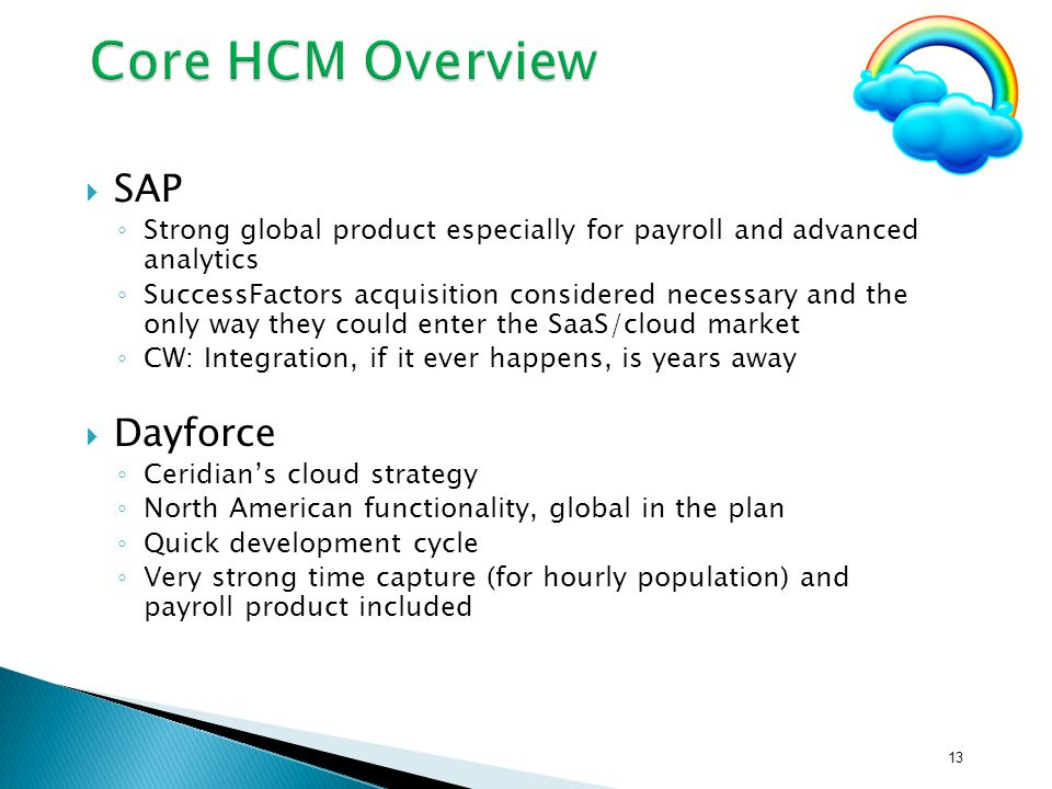 SAP ◦ Strong global product especially for payroll and advanced analytics ◦ SuccessFactors acquisition considered necessary and the only way they co