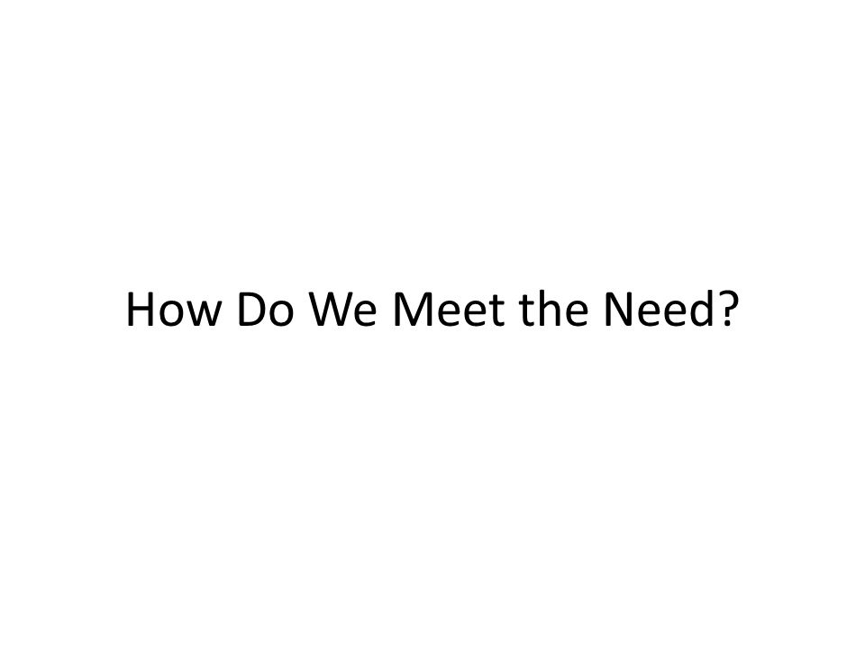 How Do We Meet the Need?
