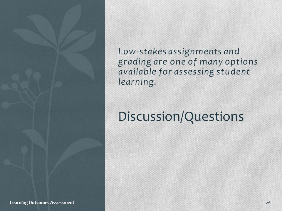 Learning Outcomes Assessment Low-stakes assignments and grading are one of many options available for assessing student learning.
