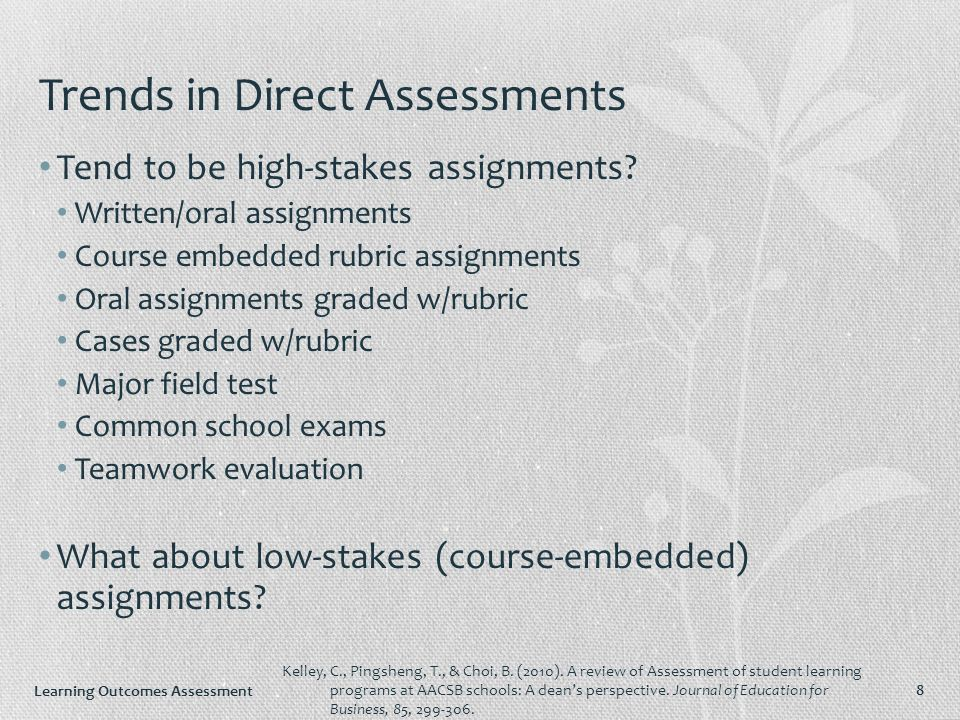 Learning Outcomes Assessment 8 Trends in Direct Assessments Tend to be high-stakes assignments.