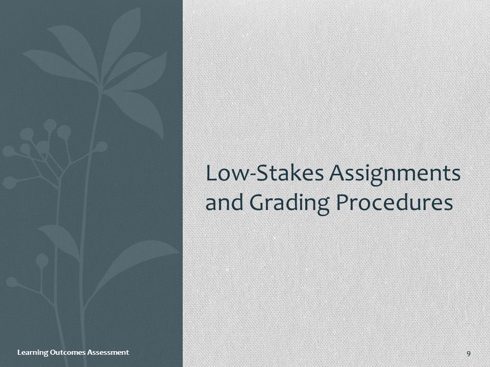 Learning Outcomes Assessment Low-Stakes Assignments and Grading Procedures 9
