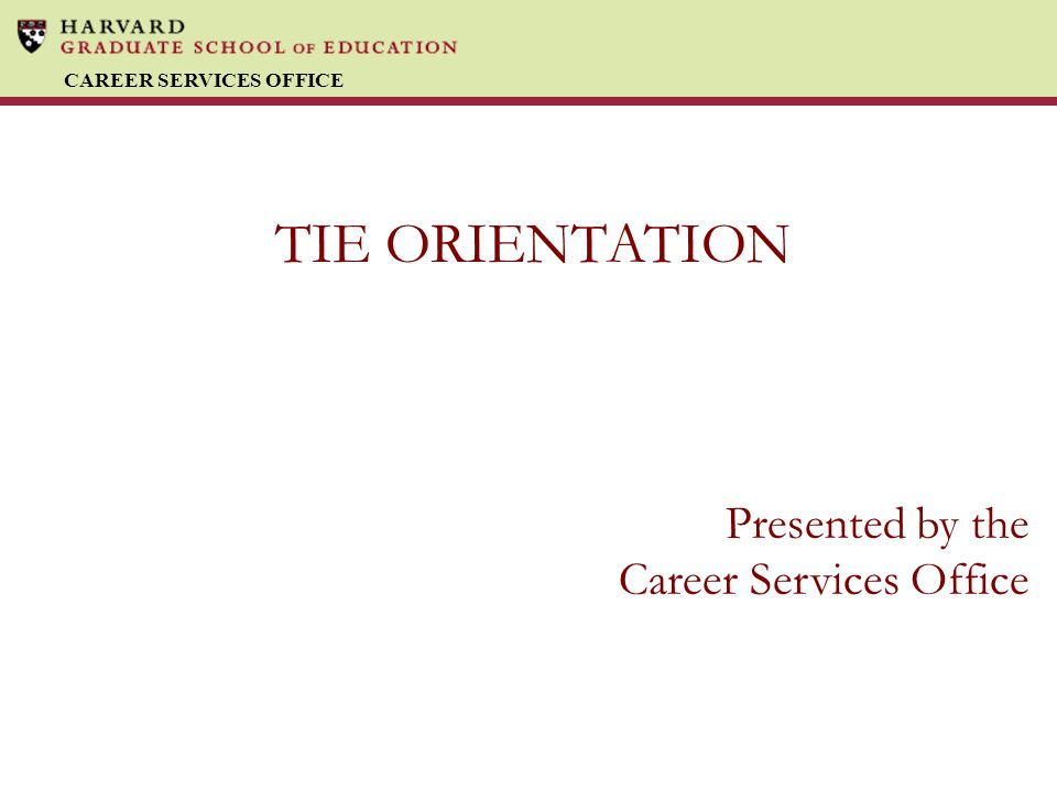 CAREER SERVICES OFFICE TIE ORIENTATION Presented by the Career Services Office