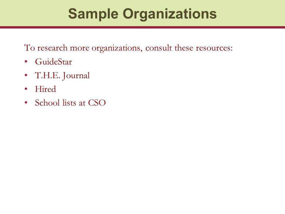 Sample Organizations To research more organizations, consult these resources: GuideStar T.H.E.