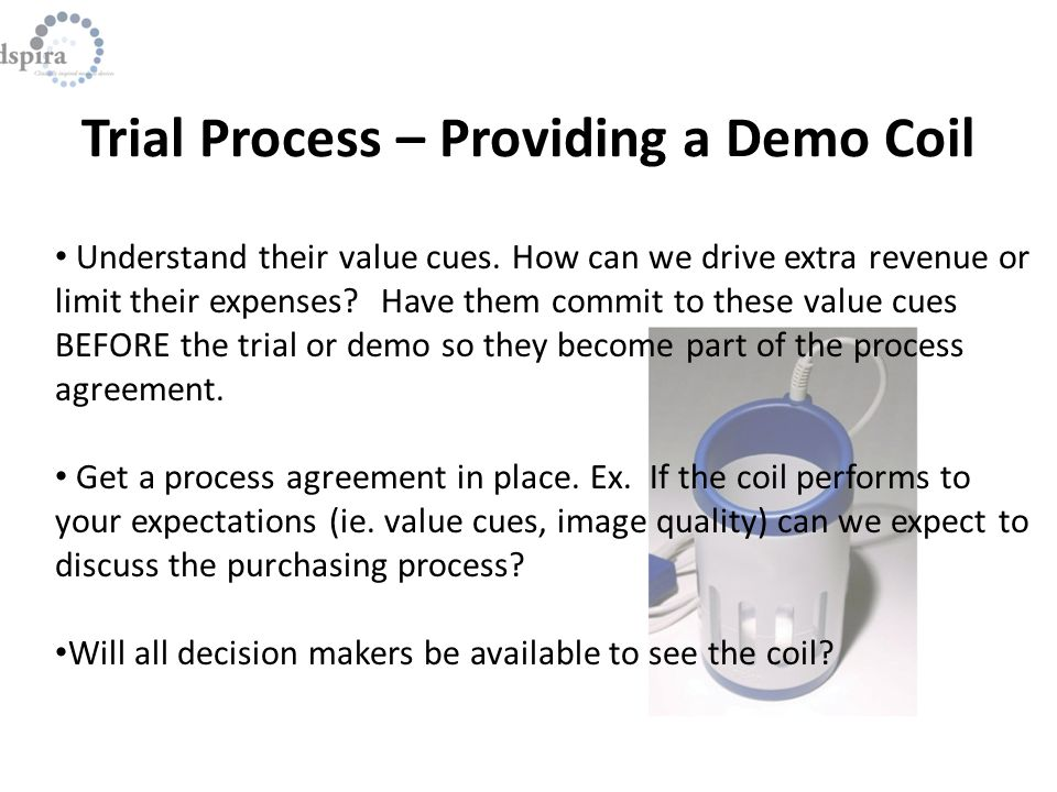 Trial Process – Providing a Demo Coil Understand their value cues.