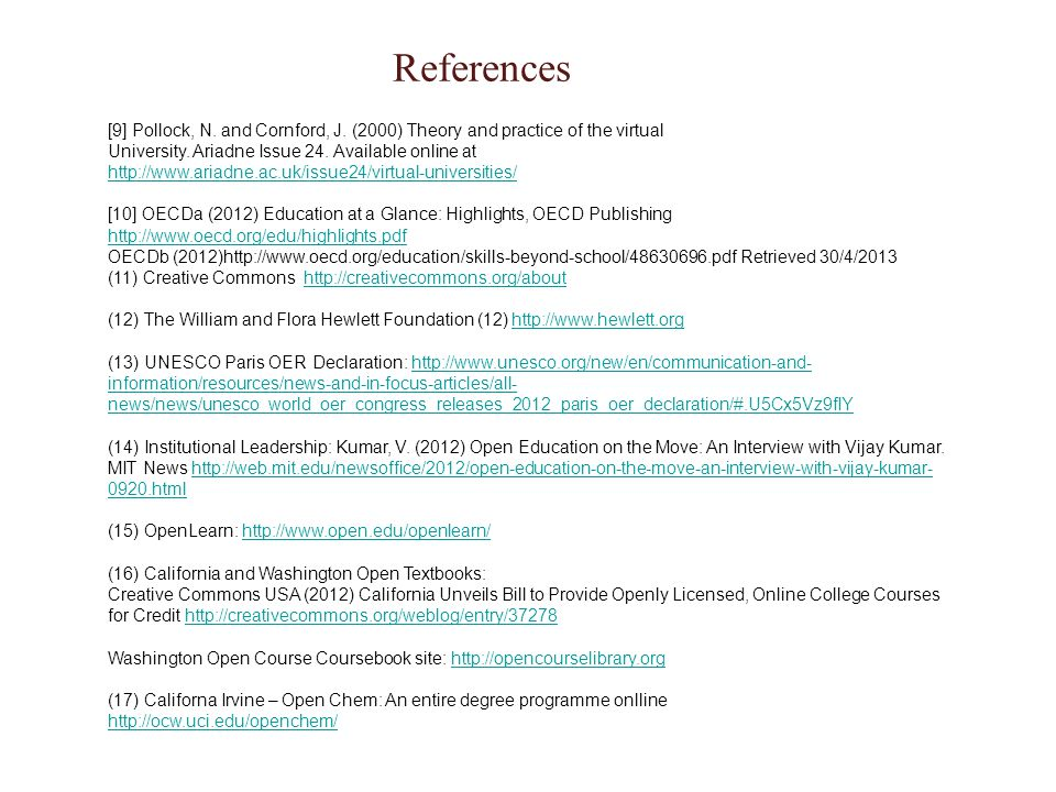 References [9] Pollock, N. and Cornford, J. (2000) Theory and practice of the virtual University.