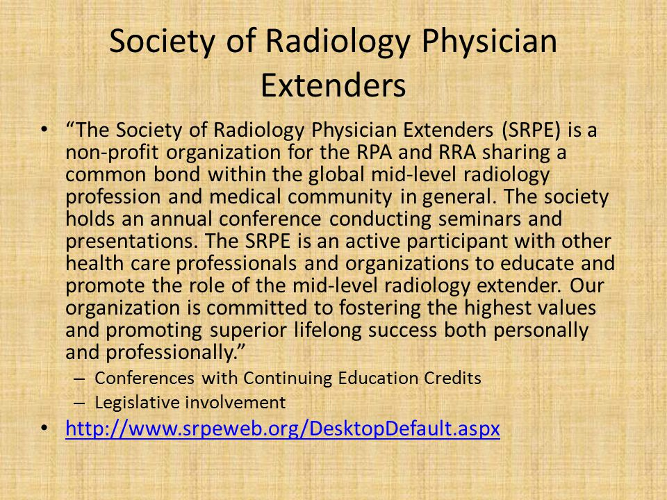 Society of Radiology Physician Extenders The Society of Radiology Physician Extenders (SRPE) is a non-profit organization for the RPA and RRA sharing a common bond within the global mid-level radiology profession and medical community in general.