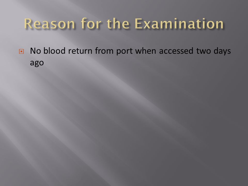  No blood return from port when accessed two days ago