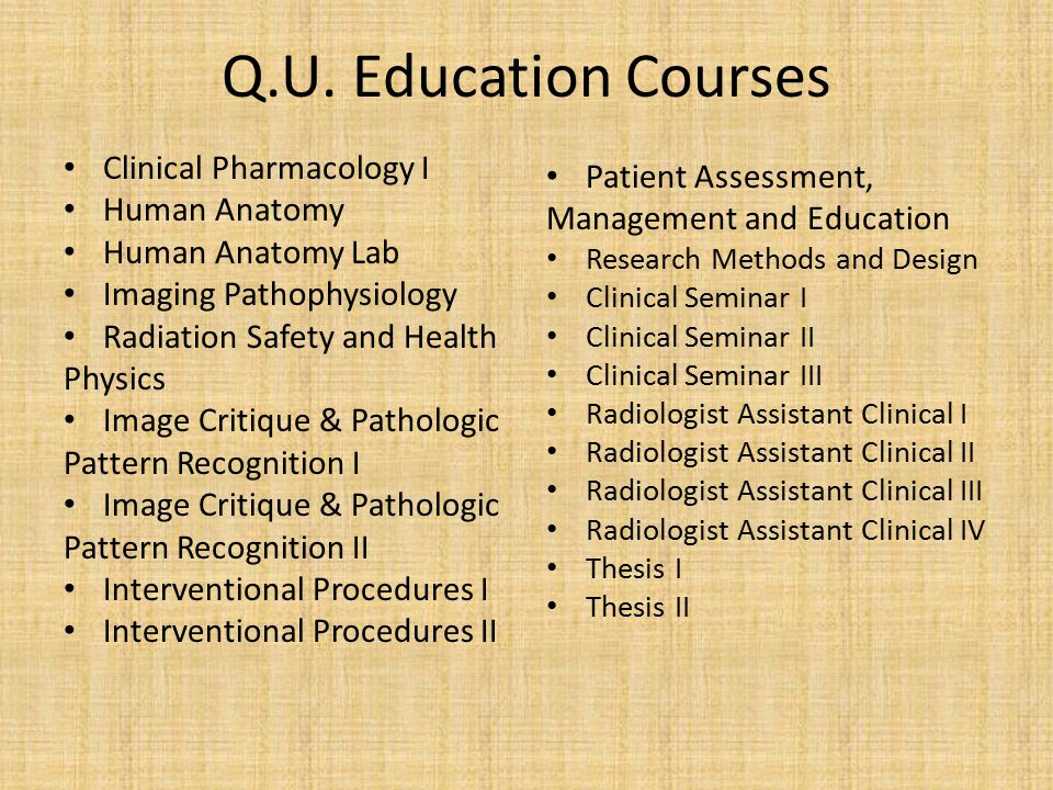 Q.U. Education Courses Clinical Pharmacology I Human Anatomy Human Anatomy Lab Imaging Pathophysiology Radiation Safety and Health Physics Image Criti