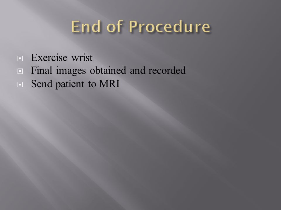 Exercise wrist  Final images obtained and recorded  Send patient to MRI