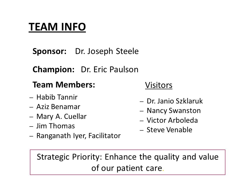 Sponsor: Dr. Joseph Steele Champion:Dr. Eric Paulson Team Members: Strategic Priority: Enhance the quality and value of our patient care. −Dr. Janio S