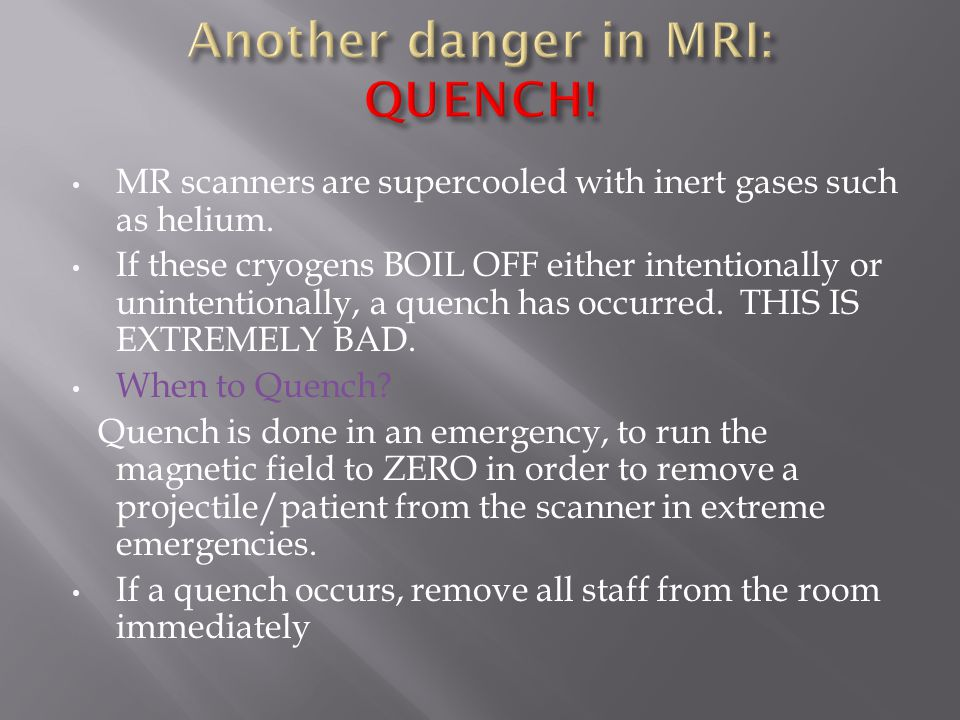 MR scanners are supercooled with inert gases such as helium.